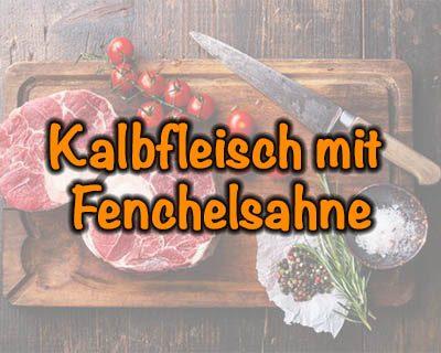 Kalbfleisch mit Fenchelsahne