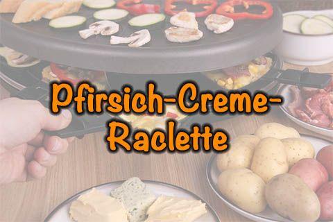 Pfirsich-Creme-Raclette