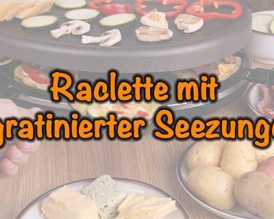 Raclette mit gratinierter Seezunge