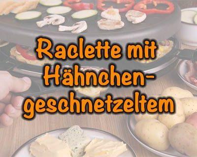 Raclette mit Hähnchengeschnetzeltem