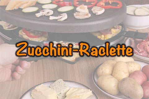Zucchini-Raclette