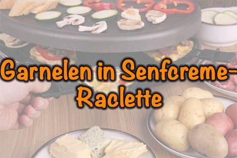 Garnelen in Senfcreme-Raclette