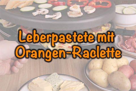 Leberpastete mit Orangen-Raclette