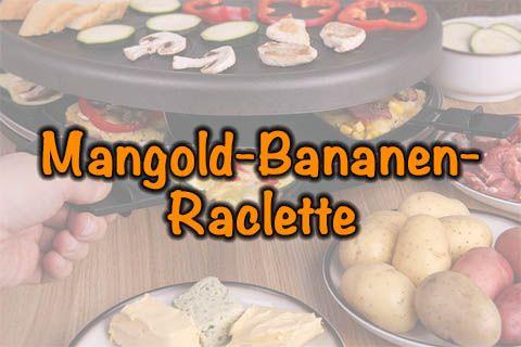 Mangold-Bananen-Raclette