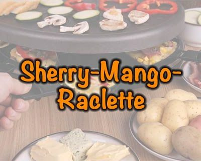 Sherry-Mango-Raclette