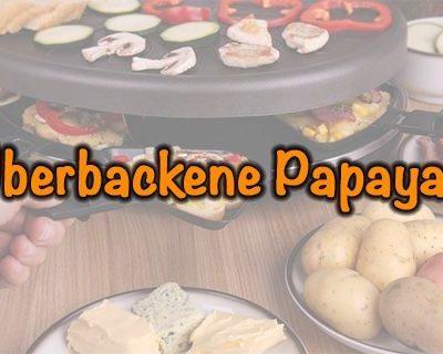 Überbackene Papayas Raclette