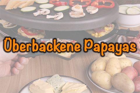 Überbackene Papayas-Raclette