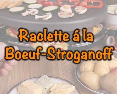 Raclette á la Boeuf-Stroganoff