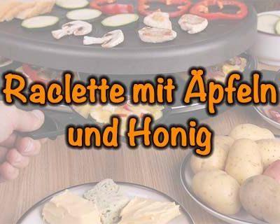 Raclette mit Äpfeln und Honig