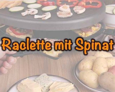 Raclette mit Spinat