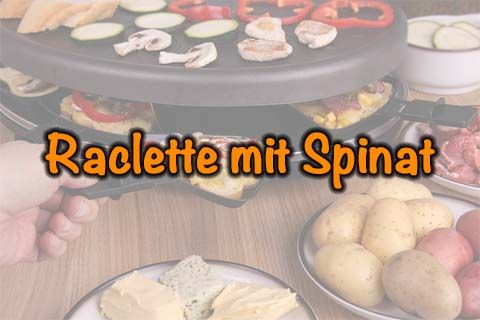 Raclette mit Spinat