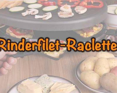 Rinderfilet-Raclette