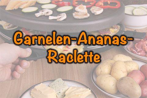 Garnelen-Ananas-Raclette